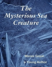 The Mysterious Sea Creature ebook by Manas Goyal