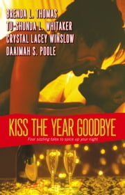 Kiss the Year Goodbye ebook by Brenda L. Thomas,Tu-Shonda L. Whitaker,Crystal Lacey Winslow,Daaimah S. Poole