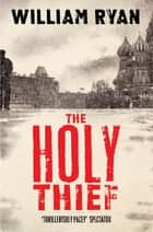 The Holy Thief - Korolev Mysteries Book 1 ebook by William Ryan