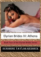 Elyrian Brides IV: Athena ebook by Sunshine Taylor Reddick