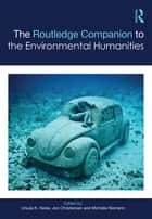 The Routledge Companion to the Environmental Humanities ebook by Ursula K. Heise, Jon Christensen, Michelle Niemann