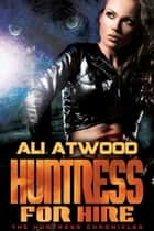 Huntress for Hire ebook by Ali Atwood