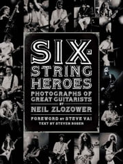 Six-String Heroes ebook by Neil Zlozower,Steven Rosen,Steve Vai