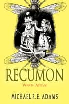 Recumon: Wrath Apidae (Story #4) ebook by Michael R.E. Adams