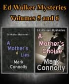 Ed Walker Mysteries Volumes 5 and 6 - Ed Walker Mysteries ebook by Mark Connolly
