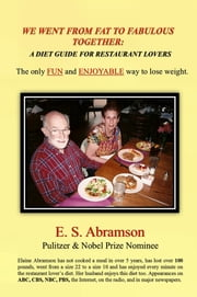 We Went from Fat to Fabulous Together: A Diet Guide for Restaurant Lovers ebook by E.S. Abramson
