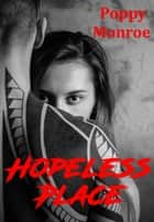 Hopeless Place eBook by Poppy Monroe