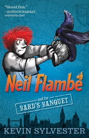 Neil Flambé and the Bard's Banquet ebook by Kevin Sylvester,Kevin Sylvester