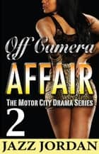 Off Camera Affair 2 (The Motor City Drama Series) ebook by Jazz Jordan
