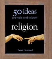 50 Religion Ideas You Really Need to Know ebook by Peter Stanford