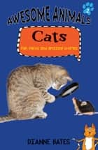 Awesome Animals: Cats ebook by Dianne Bates