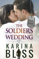 The Soldier's Wedding - Special Forces, #1 ebook by Karina Bliss