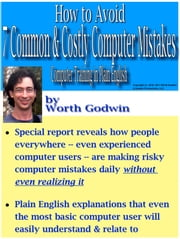 How to Avoid 7 Common & Costly Computer Mistakes: Computer Training in Plain English ebook by Worth Godwin Computer Training