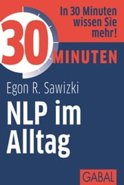 30 Minuten NLP im Alltag ebook by Kobo.Web.Store.Products.Fields.ContributorFieldViewModel