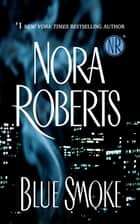 Blue Smoke ebook by Nora Roberts