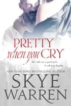 Pretty When You Cry ebook by Skye Warren