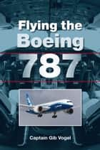 Flying the Boeing 787 ebook by Gib Vogel