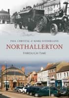 Northallerton Through Time ebook by Paul Chrystal