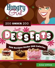 Hungry Girl 200 Under 200 Just Desserts - 200 Recipes Under 200 Calories ebook by Lisa Lillien