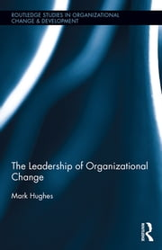 The Leadership of Organizational Change ebook by Mark Hughes