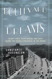 Boulevard of Dreams - Heady Times, Heartbreak, and Hope along the Grand Concourse in the Bronx ebook by Constance Rosenblum