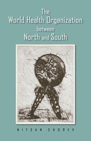 The World Health Organization between North and South ebook by Nitsan Chorev