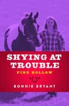 Shying at Trouble ebook by Bonnie Bryant