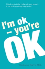 I'm Ok, You're Ok - A practical guide to Transactional Analysis ebook by Thomas Harris
