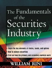 Fundamentals of the Securities Industry ebook by Rini, William