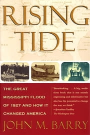 Rising Tide - The Great Mississippi Flood of 1927 and How It Changed America ebook by John M. Barry