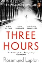 Three Hours - The Top Ten Sunday Times Bestseller ebook by Rosamund Lupton