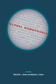 Global Homophobia - States, Movements, and the Politics of Oppression ebook by Meredith L. Weiss,Michael Bosia