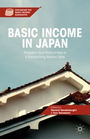 Basic Income in Japan - Prospects for a Radical Idea in a Transforming Welfare State ebook by Yannick Vanderborght,Toru Yamamori