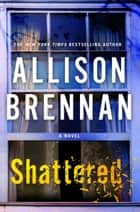 Shattered ebook by Allison Brennan