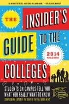 The Insider's Guide to the Colleges, 2014 - Students on Campus Tell You What You Really Want to Know, 40th Edition ebook by Yale Daily News Staff
