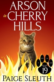 Arson in Cherry Hills ebook by Paige Sleuth
