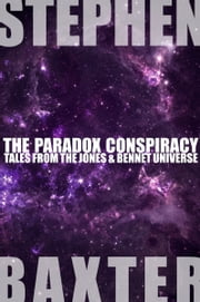 The Paradox Conspiracy - Tales From the Jones & Bennet Universe ebook by Stephen Baxter