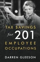 Tax Savings for 201 Employee Occupations ebook by Darren Gleeson