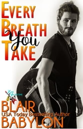 Every Breath You Take - A New Adult Rock Star Romance ebook by Blair Babylon