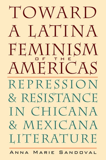 Toward a Latina Feminism of the Americas - Repression and Resistance in Chicana and Mexicana Literature ebook by Anna Marie Sandoval