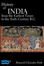 History of India from the Earliest Times to the Sixth Century B.C. eBook by Romesh Chunder Dutt