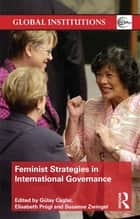 Feminist Strategies in International Governance ebook by Gülay Caglar, Elisabeth Prügl, Susanne Zwingel