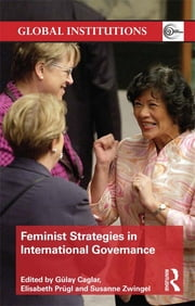 Feminist Strategies in International Governance ebook by Gülay Caglar,Elisabeth Prügl,Susanne Zwingel