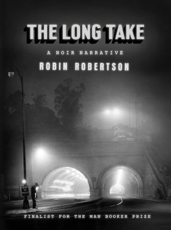 The Long Take - A noir narrative ebook by Robin Robertson