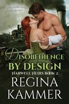 Disobedience By Design ebook by Regina Kammer