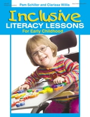Inclusive Literacy Lessons for Early Childhood ebook by Pam Schiller,Clarissa Willis