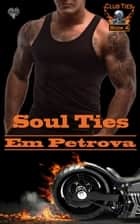 Soul Ties ebook by Em Petrova