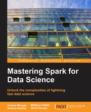 Mastering Spark for Data Science ebook by Andrew Morgan,Antoine Amend,Matthew Hallett,David George