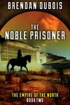 The Noble Prisoner ebook by Brendan DuBois