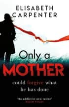 Only a Mother ebook by Elisabeth Carpenter